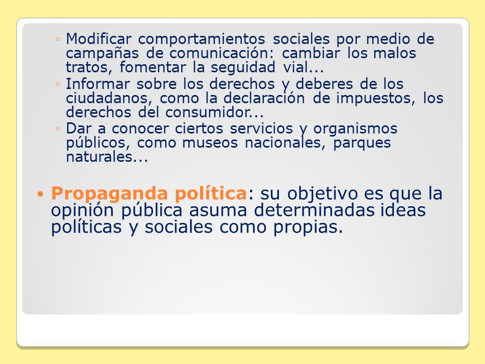 Modificar comportamientos sociales por medio de campañas de comunicación: cambiar los malos tratos, fomentar la seguidad vial...