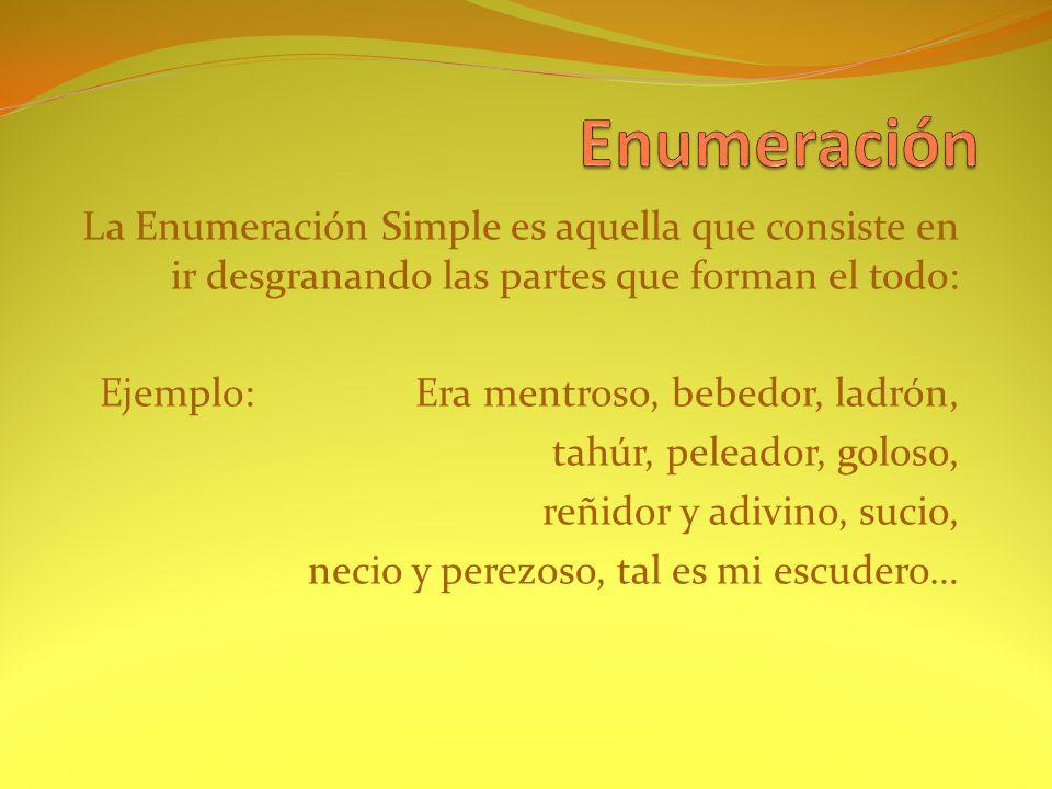 Enumeración La Enumeración Simple es aquella que consiste en ir desgranando las partes que forman el todo: