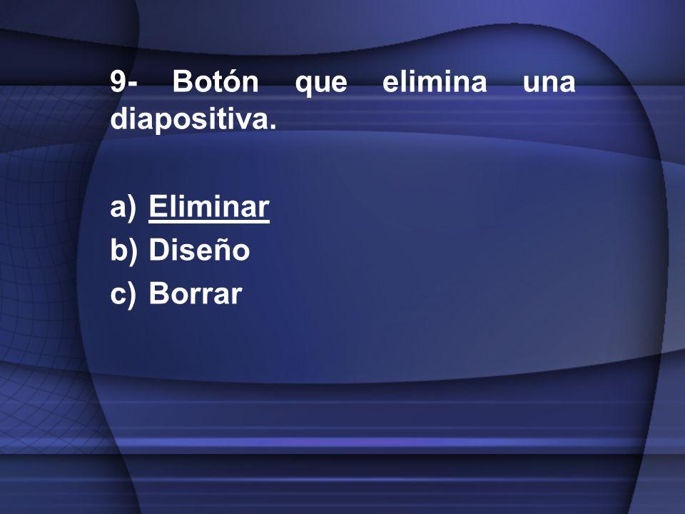 9- Botón que elimina una diapositiva. Eliminar Diseño Borrar