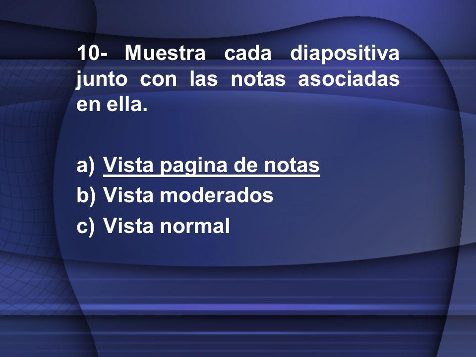 10- Muestra cada diapositiva junto con las notas asociadas en ella.
