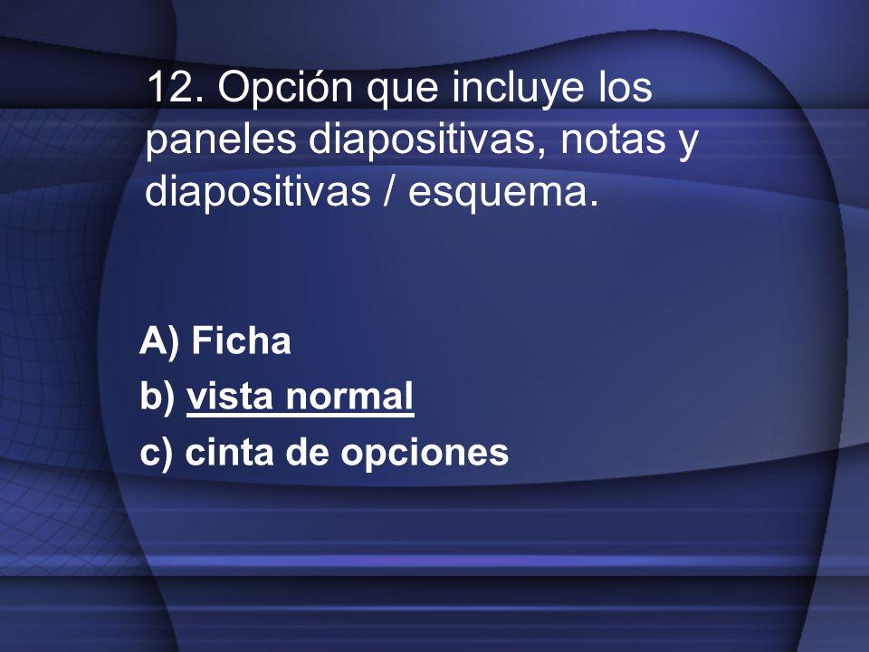 A) Ficha b) vista normal c) cinta de opciones