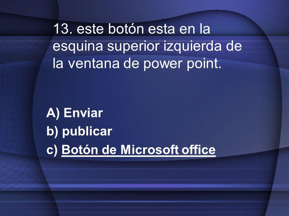 A) Enviar b) publicar c) Botón de Microsoft office