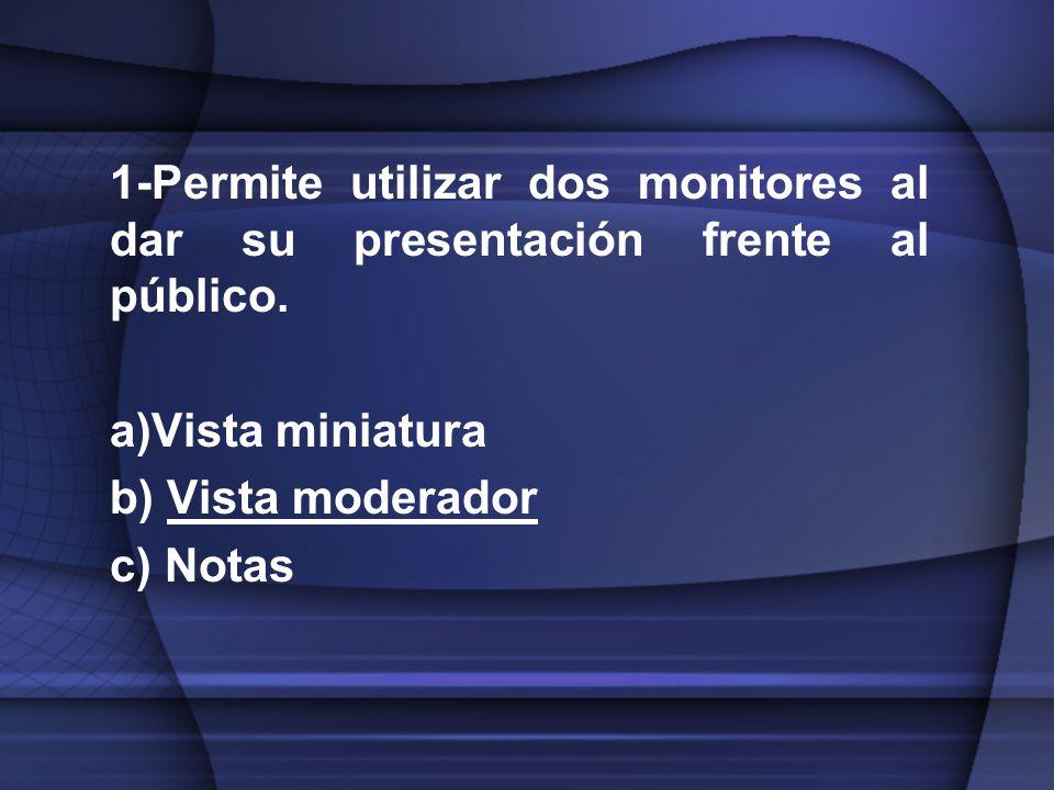 1-Permite utilizar dos monitores al dar su presentación frente al público.