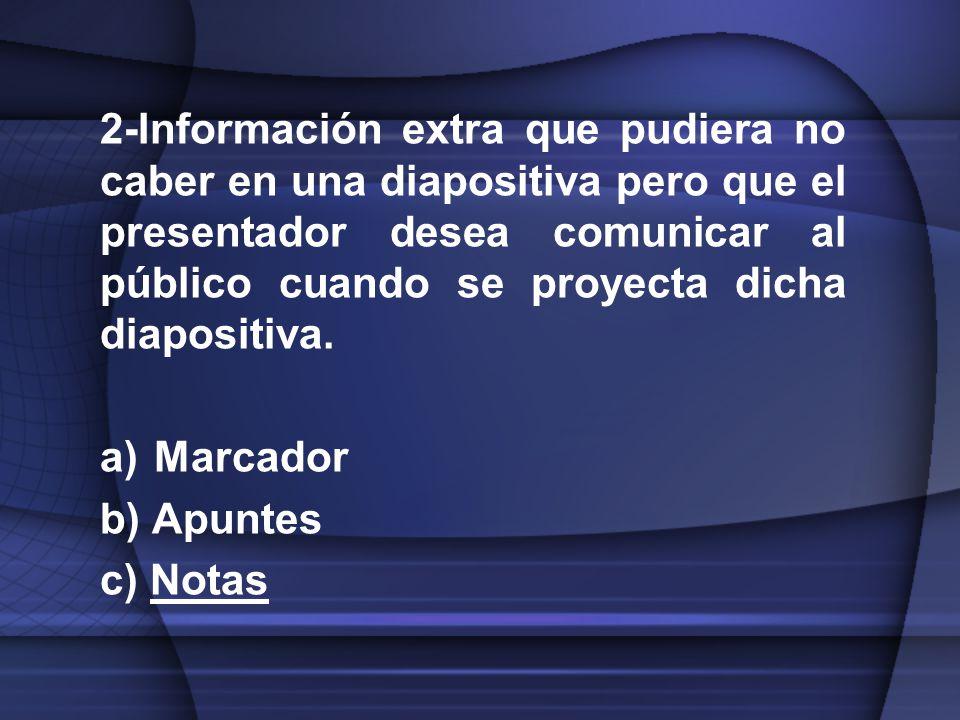 2-Información extra que pudiera no caber en una diapositiva pero que el presentador desea comunicar al público cuando se proyecta dicha diapositiva.