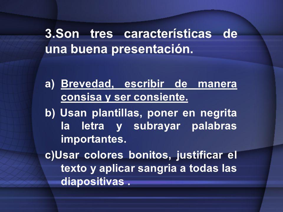 3.Son tres características de una buena presentación.