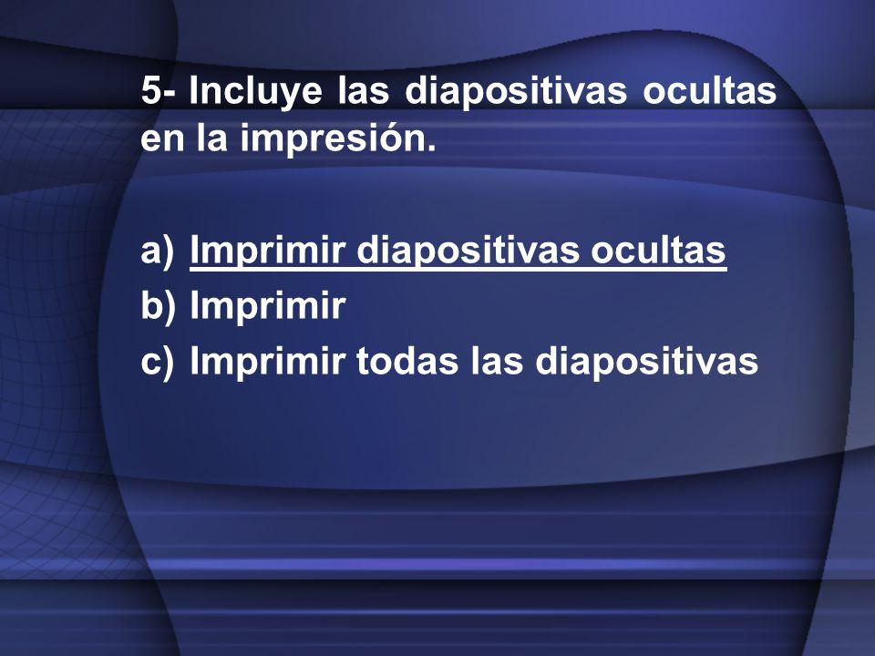 5- Incluye las diapositivas ocultas en la impresión.