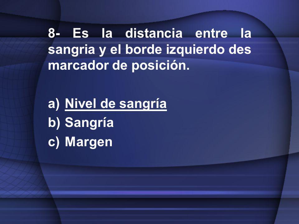 8- Es la distancia entre la sangria y el borde izquierdo des marcador de posición.
