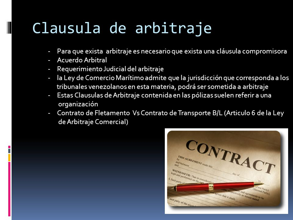 Clausula de arbitraje Para que exista arbitraje es necesario que exista una cláusula compromisora.