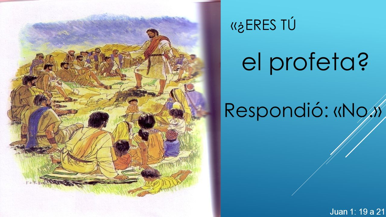 «¿Eres tú el profeta Respondió: «No.» Juan 1: 19 a 21
