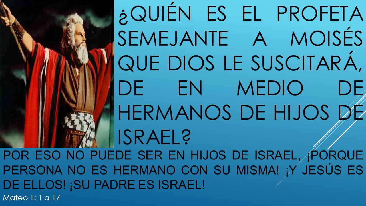¿quién es el profeta semejante a Moisés que dios le suscitará, de en medio de hermanos de hijos de Israel