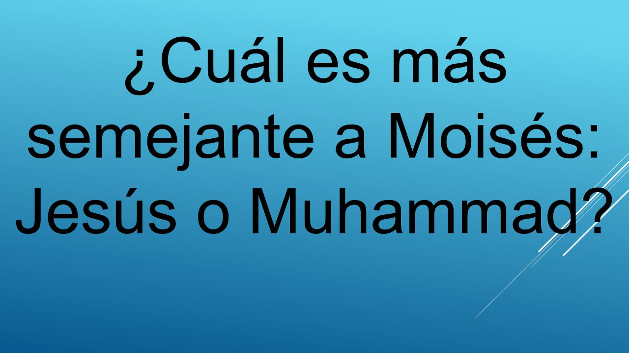 ¿Cuál es más semejante a Moisés: Jesús o Muhammad