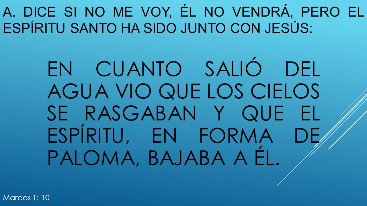 a. Dice si no me voy, él no vendrá, pero el Espíritu santo ha sido junto con Jesús: