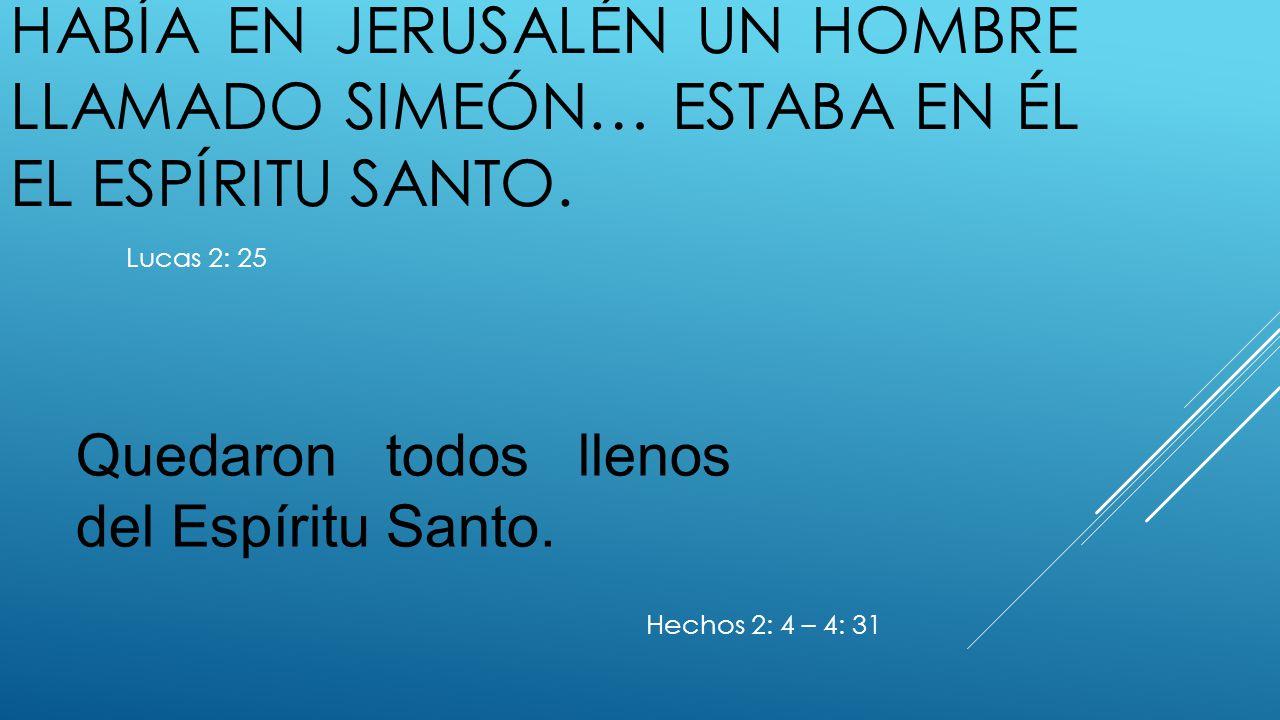 había en Jerusalén un hombre llamado Simeón… estaba en él el Espíritu Santo.