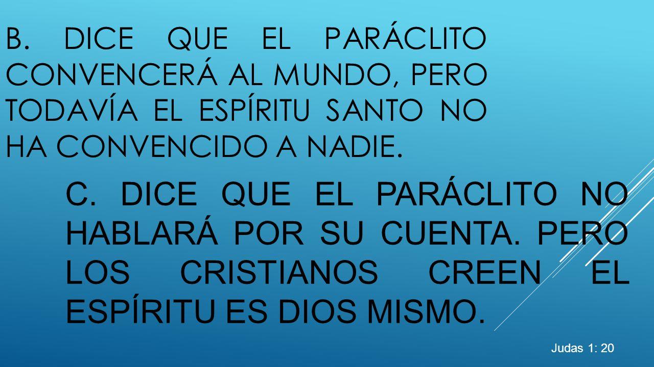 b. Dice que el Paráclito convencerá al mundo, pero todavía el Espíritu santo no ha convencido a nadie.