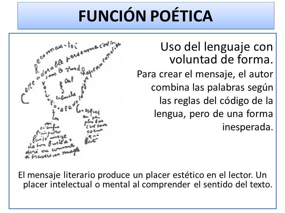 FUNCIÓN POÉTICA Uso del lenguaje con voluntad de forma.