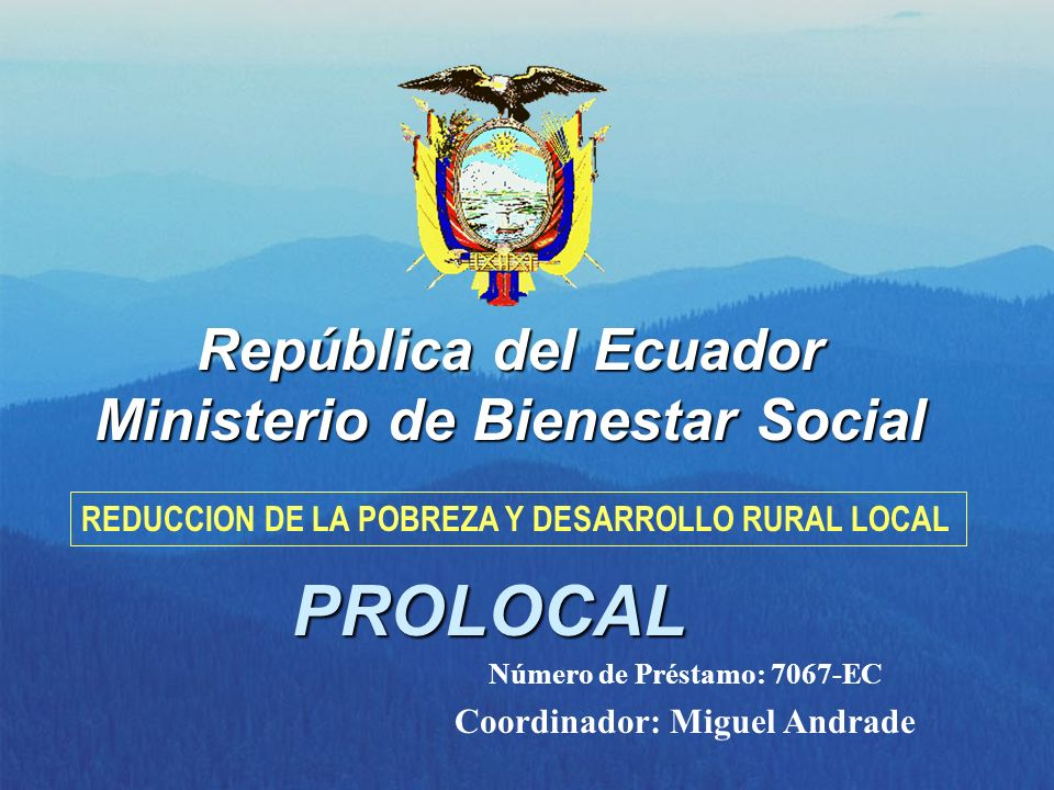 PROLOCAL República del Ecuador Ministerio de Bienestar Social