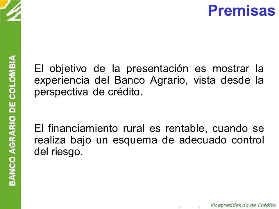 PremisasEl objetivo de la presentación es mostrar la experiencia del Banco Agrario, vista desde la perspectiva de crédito.