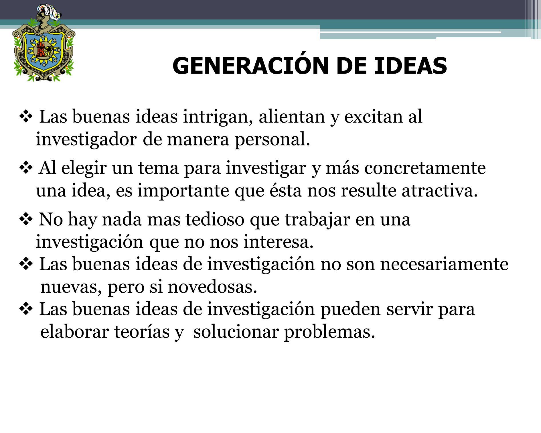 GENERACIÓN DE IDEAS Las buenas ideas intrigan, alientan y excitan al