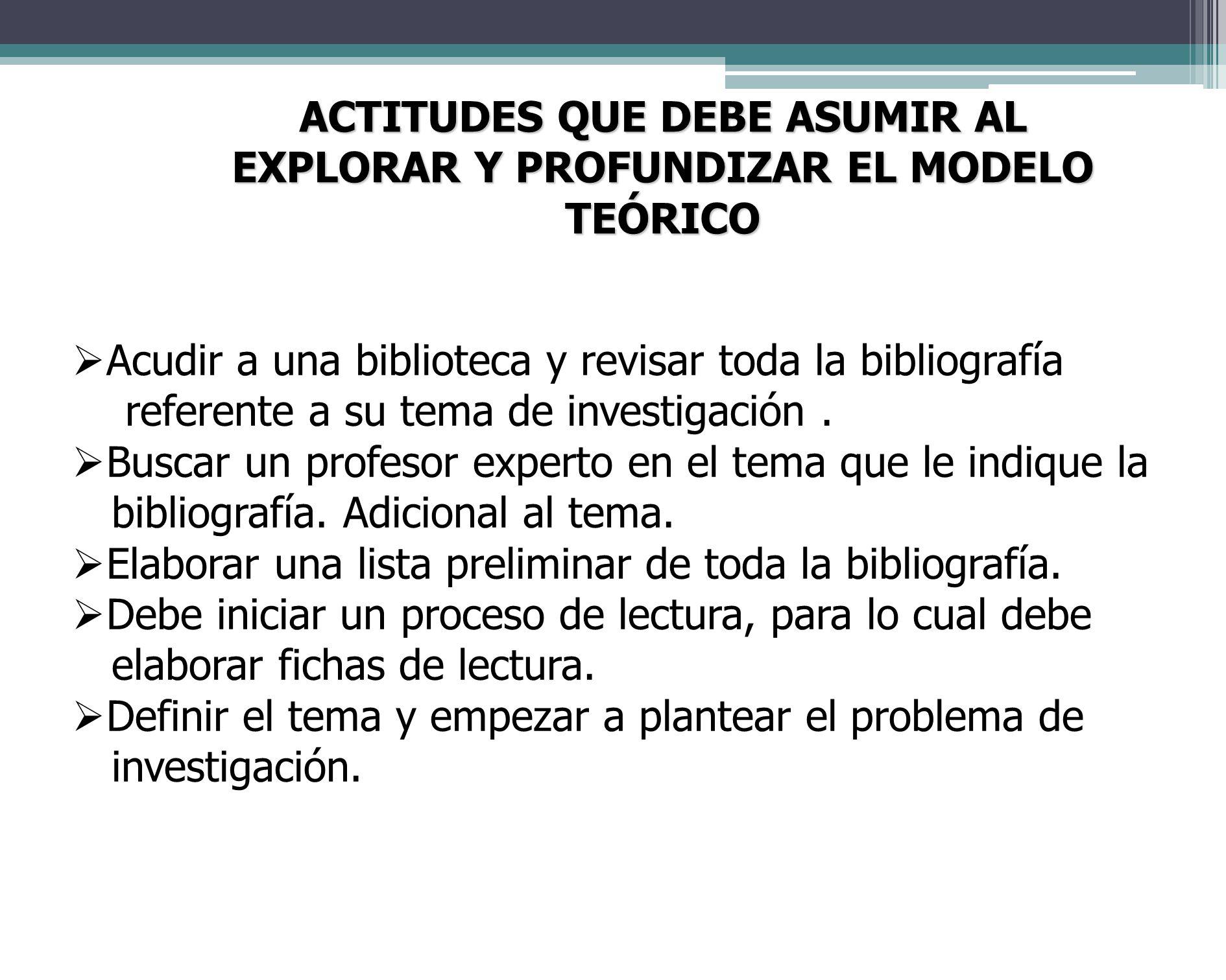 ACTITUDES QUE DEBE ASUMIR AL EXPLORAR Y PROFUNDIZAR EL MODELO TEÓRICO
