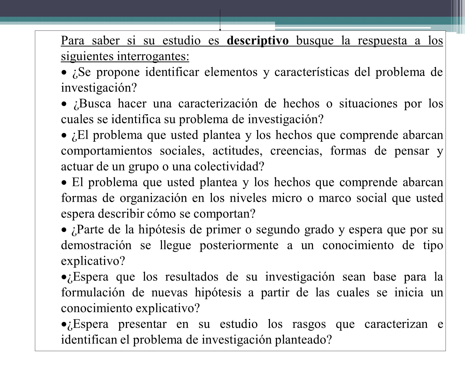 Para saber si su estudio es descriptivo busque la respuesta a los siguientes interrogantes: