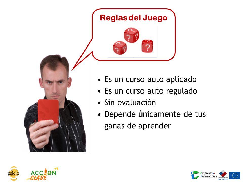 Reglas del Juego Es un curso auto aplicado. Es un curso auto regulado.