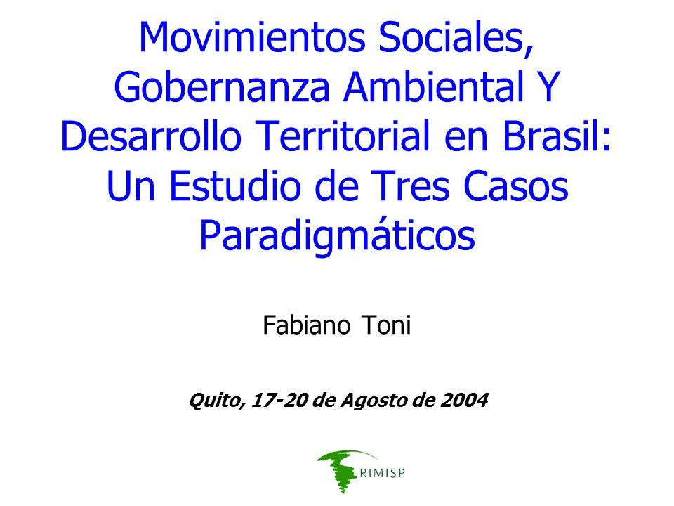 Movimientos Sociales, Gobernanza Ambiental Y Desarrollo Territorial en Brasil: Un Estudio de Tres Casos Paradigmáticos Fabiano Toni Quito, 17-20 de Agosto de 2004