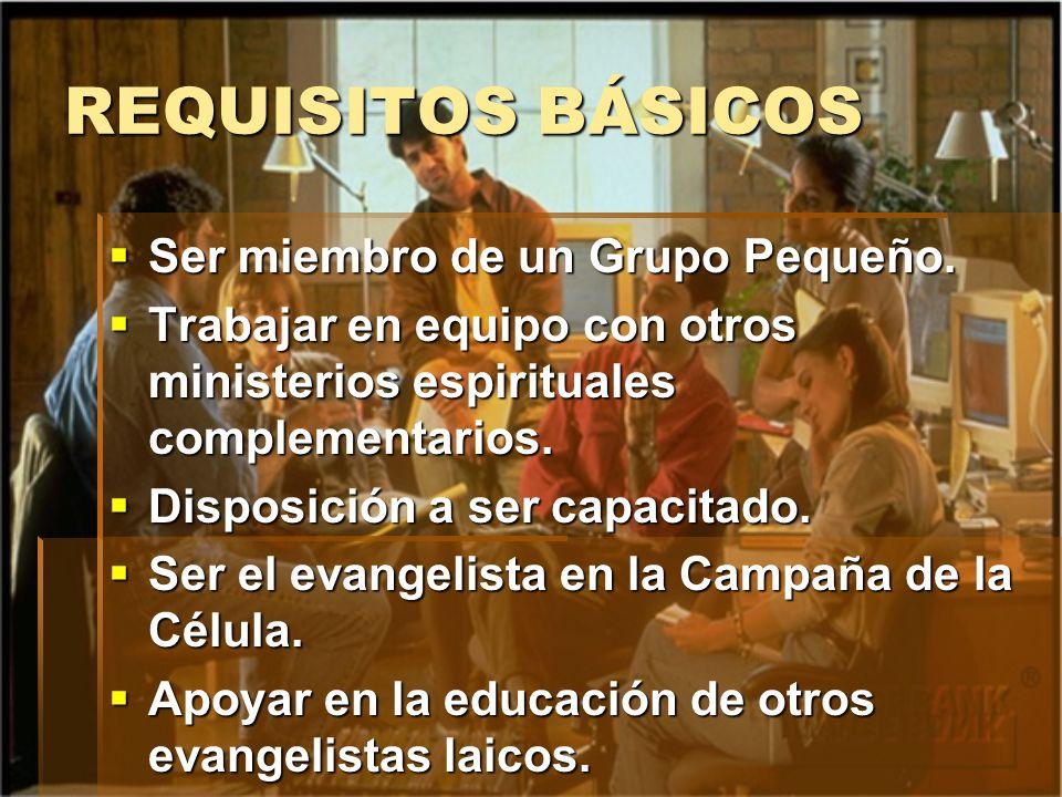 REQUISITOS BÁSICOS Ser miembro de un Grupo Pequeño.