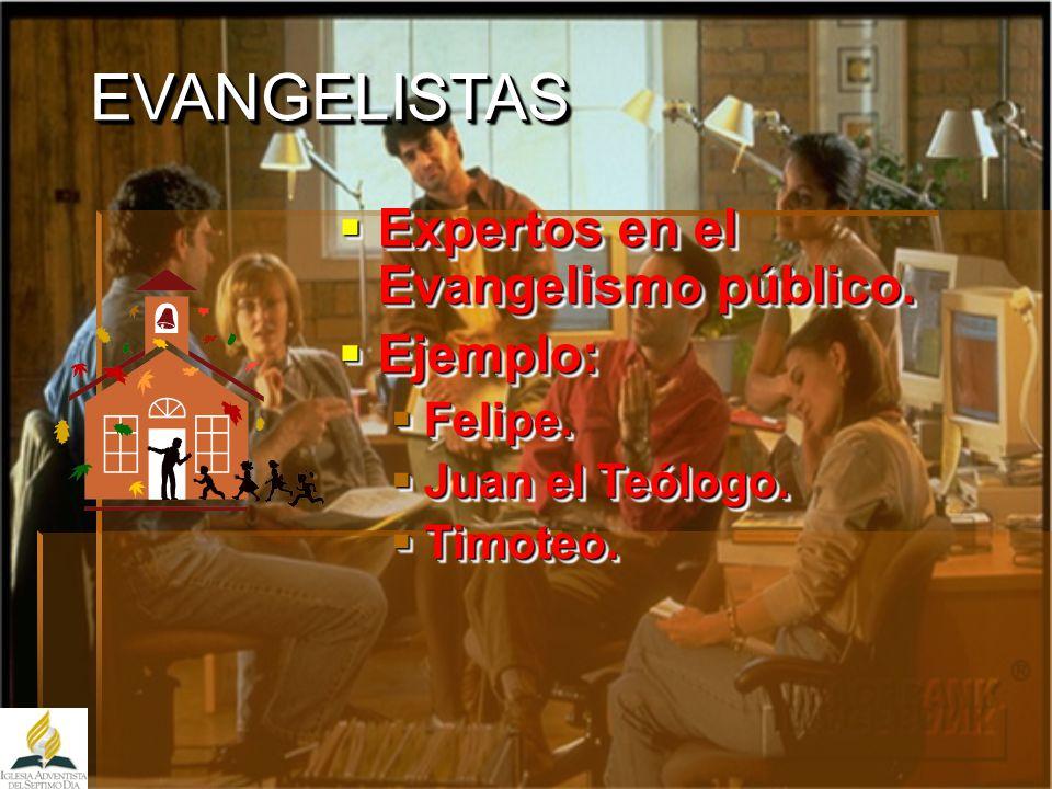 EVANGELISTAS Expertos en el Evangelismo público. Ejemplo: Felipe.