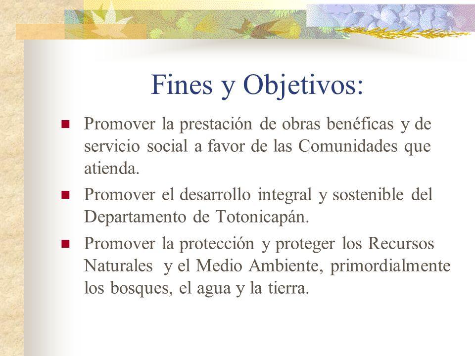 Fines y Objetivos: Promover la prestación de obras benéficas y de servicio social a favor de las Comunidades que atienda.