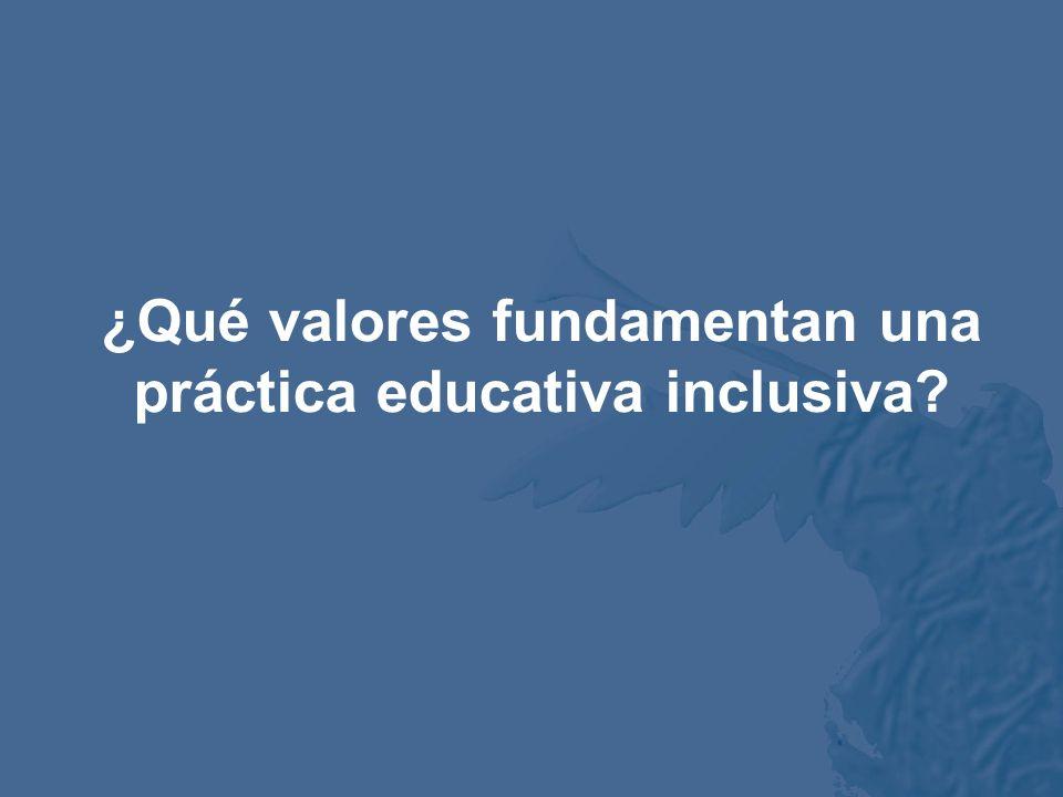 ¿Qué valores fundamentan una práctica educativa inclusiva