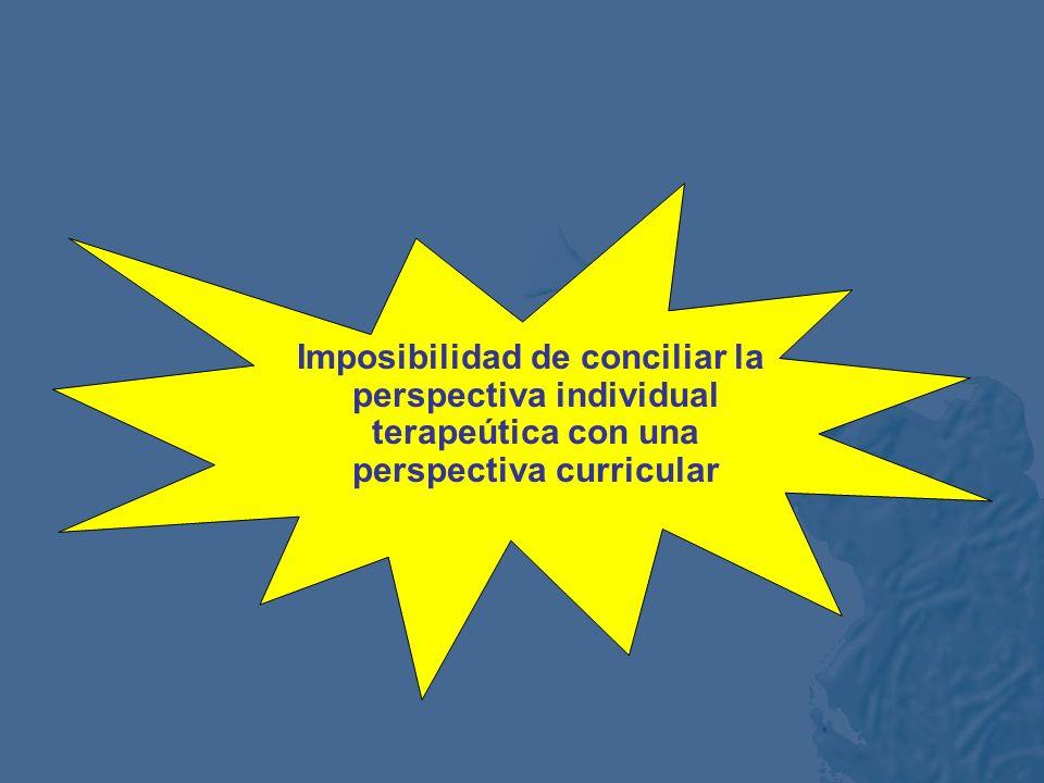 Imposibilidad de conciliar la perspectiva individual terapeútica con una perspectiva curricular