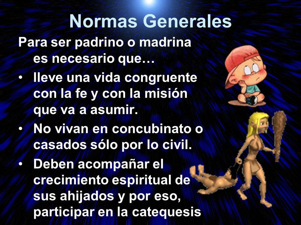 Normas Generales Para ser padrino o madrina es necesario que…