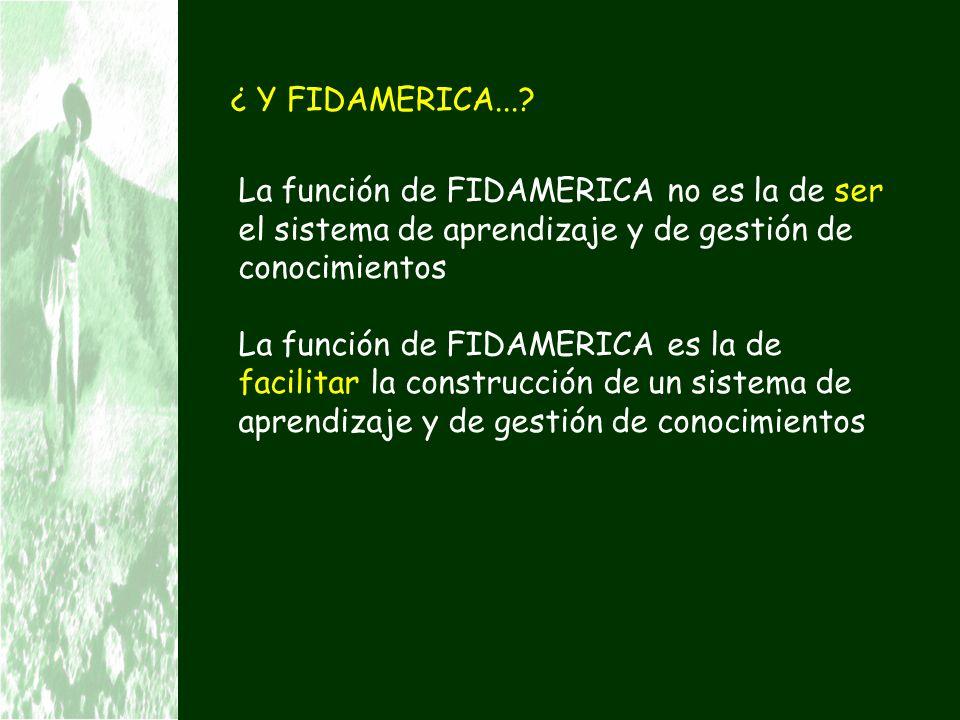 ¿ Y FIDAMERICA... La función de FIDAMERICA no es la de ser el sistema de aprendizaje y de gestión de conocimientos.