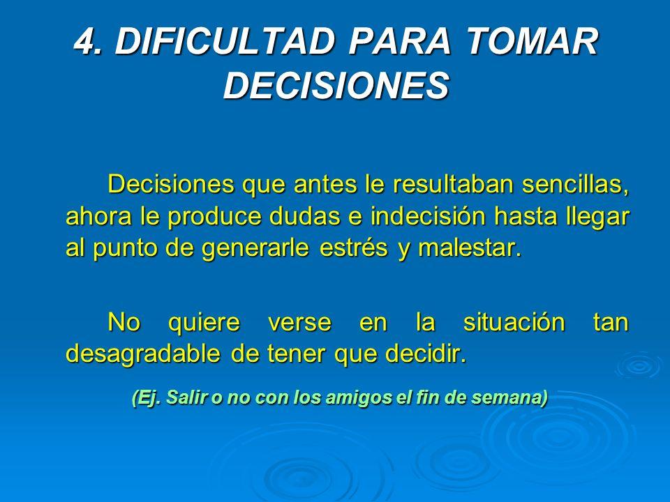 4. DIFICULTAD PARA TOMAR DECISIONES