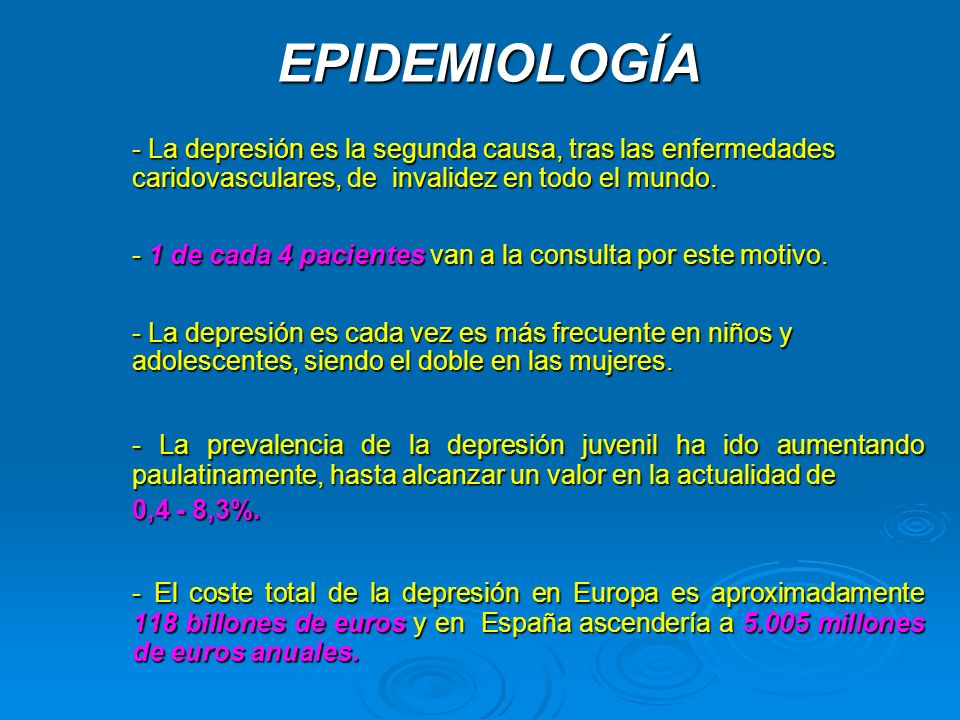 EPIDEMIOLOGÍA - La depresión es la segunda causa, tras las enfermedades caridovasculares, de invalidez en todo el mundo.