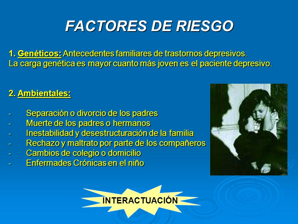 FACTORES DE RIESGO 1. Genéticos: Antecedentes familiares de trastornos depresivos.