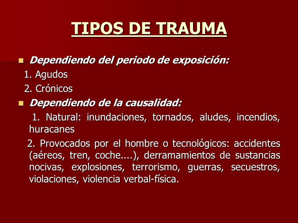 TIPOS DE TRAUMA Dependiendo del periodo de exposición: 1. Agudos