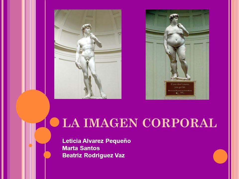 LA IMAGEN CORPORAL Leticia Alvarez Pequeño Marta Santos
