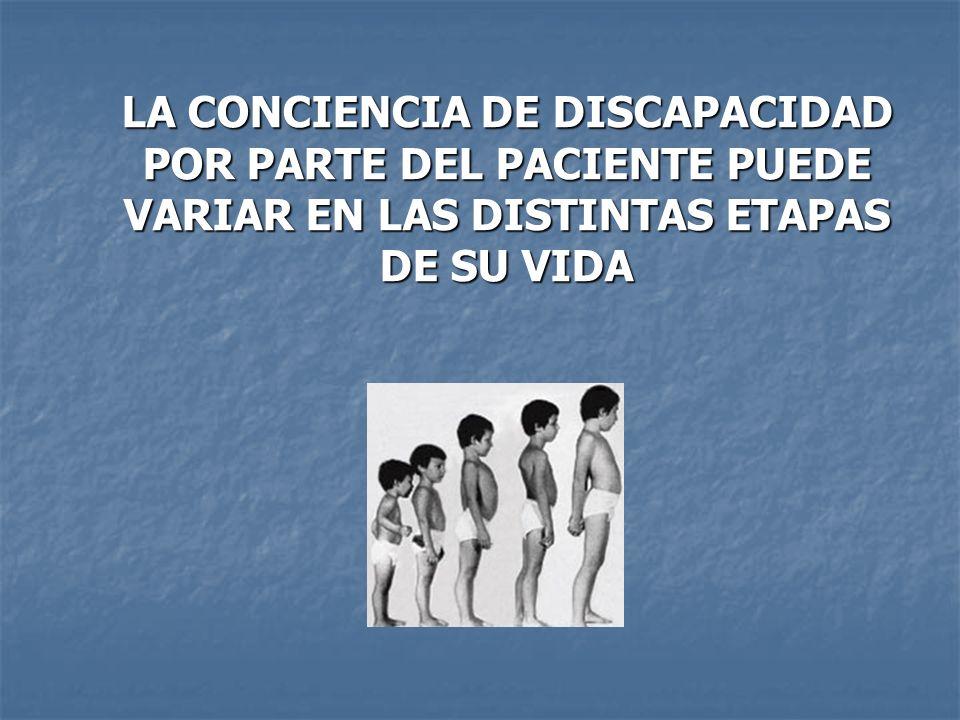 LA CONCIENCIA DE DISCAPACIDAD POR PARTE DEL PACIENTE PUEDE VARIAR EN LAS DISTINTAS ETAPAS DE SU VIDA