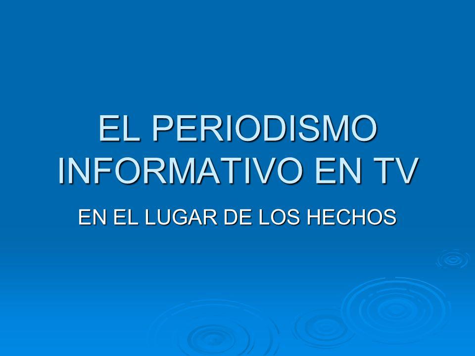 EL PERIODISMO INFORMATIVO EN TV
