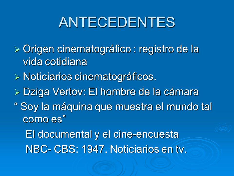 ANTECEDENTES Origen cinematográfico : registro de la vida cotidiana