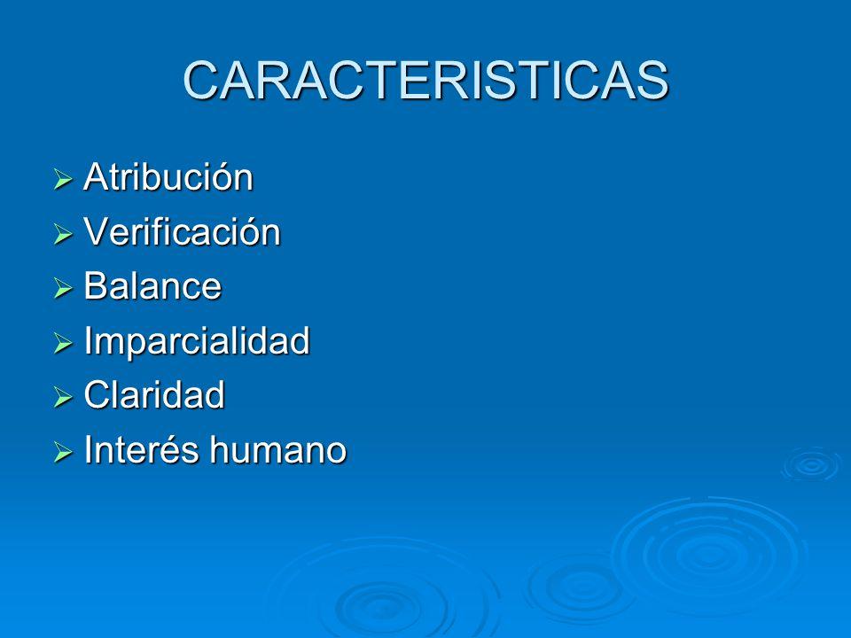 CARACTERISTICAS Atribución Verificación Balance Imparcialidad Claridad