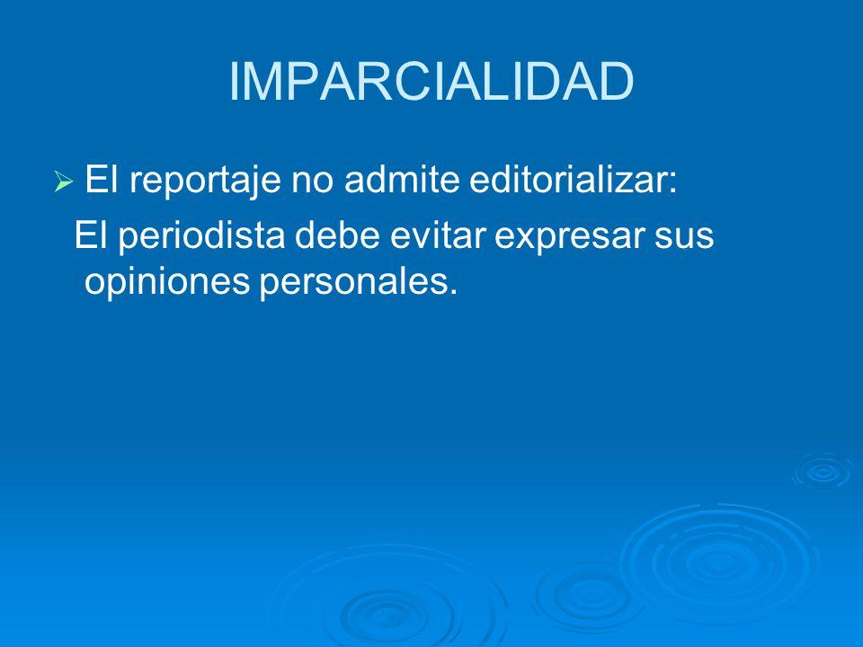 IMPARCIALIDAD El reportaje no admite editorializar: