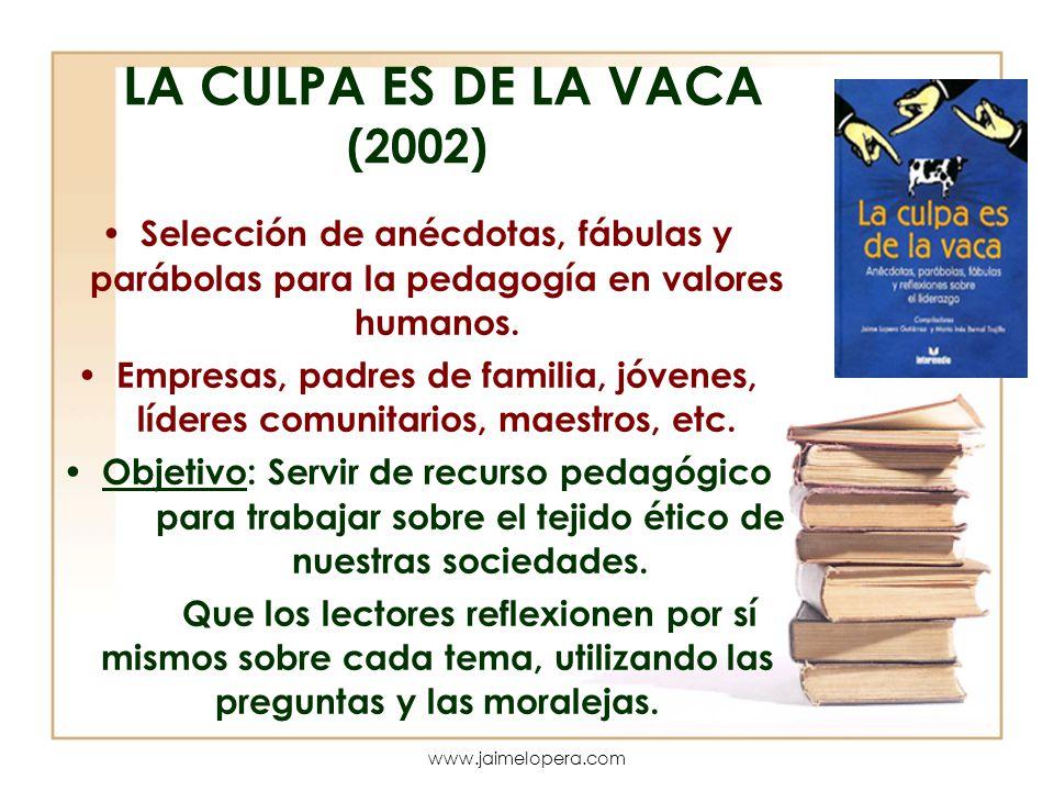 LA CULPA ES DE LA VACA (2002) Selección de anécdotas, fábulas y parábolas para la pedagogía en valores humanos.