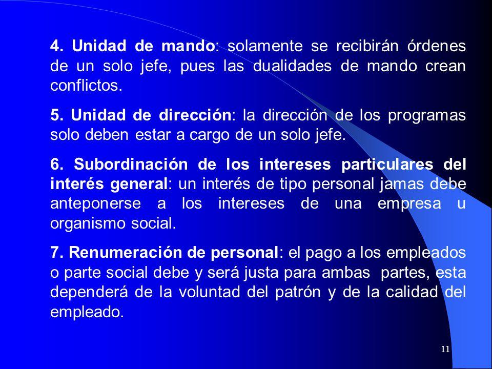 4. Unidad de mando: solamente se recibirán órdenes de un solo jefe, pues las dualidades de mando crean conflictos.