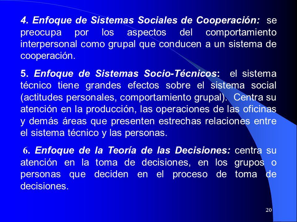 4. Enfoque de Sistemas Sociales de Cooperación: se preocupa por los aspectos del comportamiento interpersonal como grupal que conducen a un sistema de cooperación.