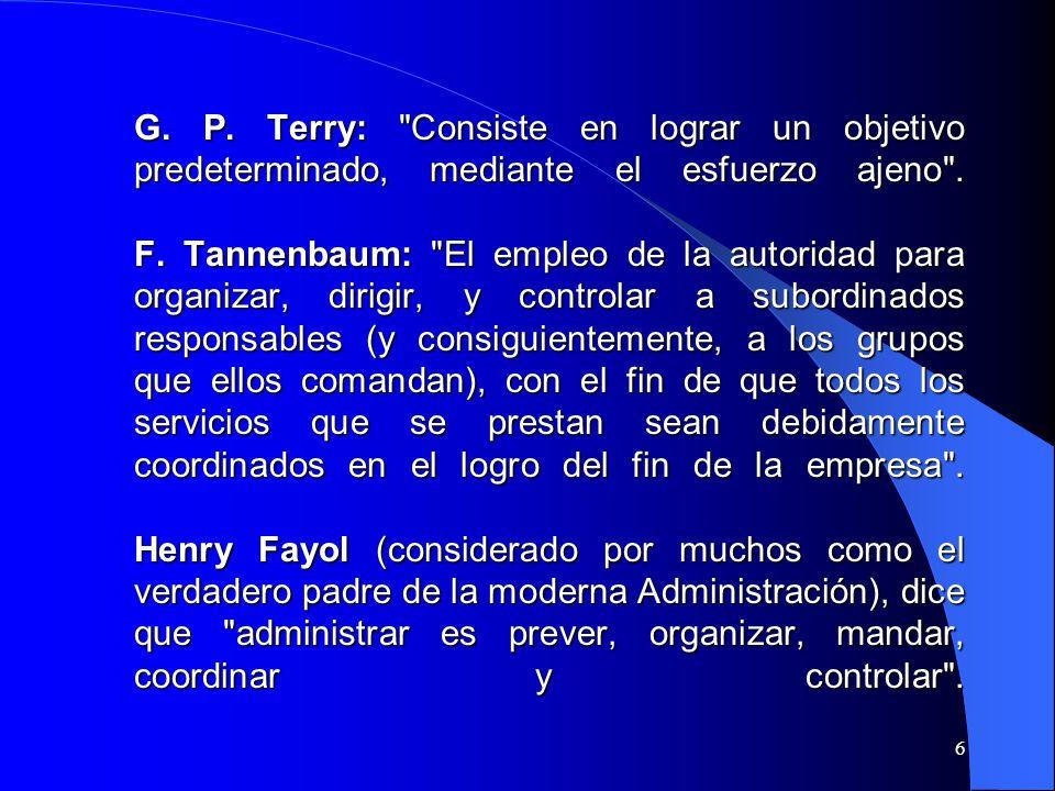 G. P. Terry: Consiste en lograr un objetivo predeterminado, mediante el esfuerzo ajeno .