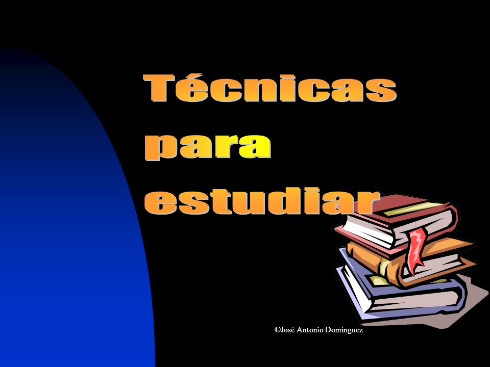 Aprendo a estudiar Técnicas para estudiar ©José Antonio Domínguez