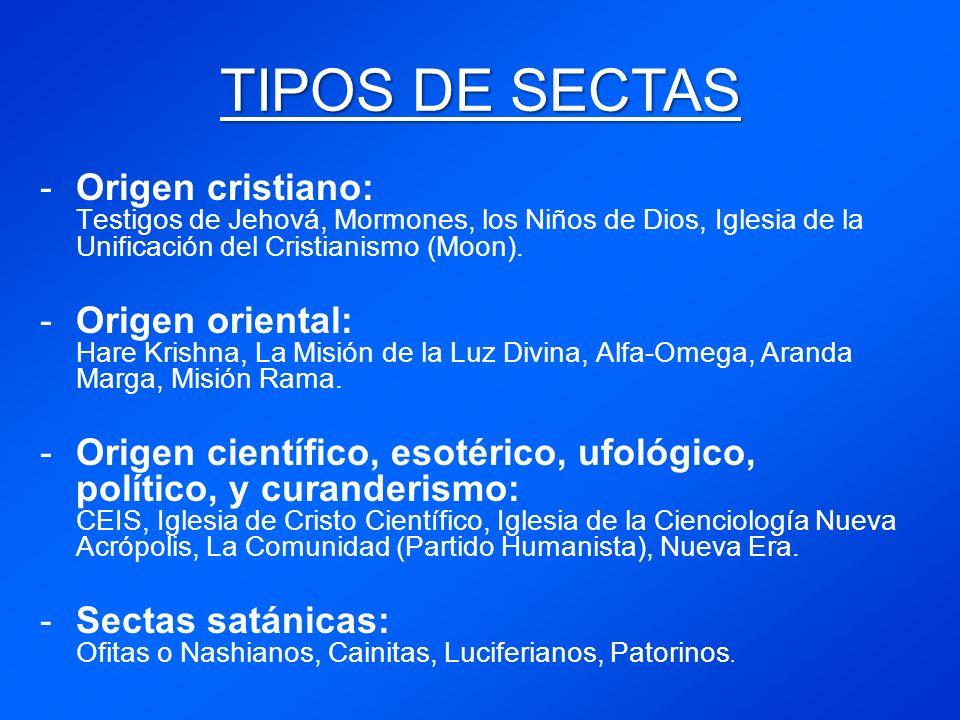 TIPOS DE SECTAS Origen cristiano: Testigos de Jehová, Mormones, los Niños de Dios, Iglesia de la Unificación del Cristianismo (Moon).