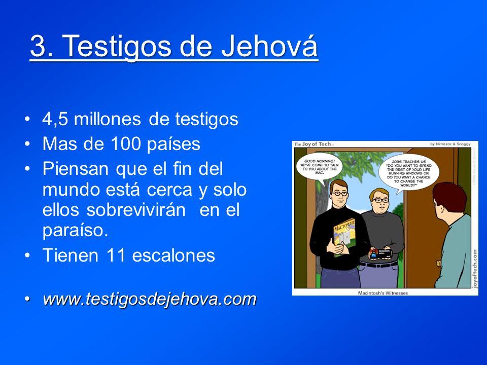3. Testigos de Jehová 4,5 millones de testigos Mas de 100 países